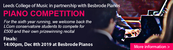Sunday, December 8th 14:00pm 2019. Finals of The 2019 Leeds College of Music Piano Competition for Conservatoire Students in partnership with Besbrode Pianos. For the sixth year running, Besbrode Pianos proudly supports upcoming talent from the Leeds College of Music conservatoire. Watch the three finalists battle it out head to head for the chance to win �500 and their own prizewinning recital.