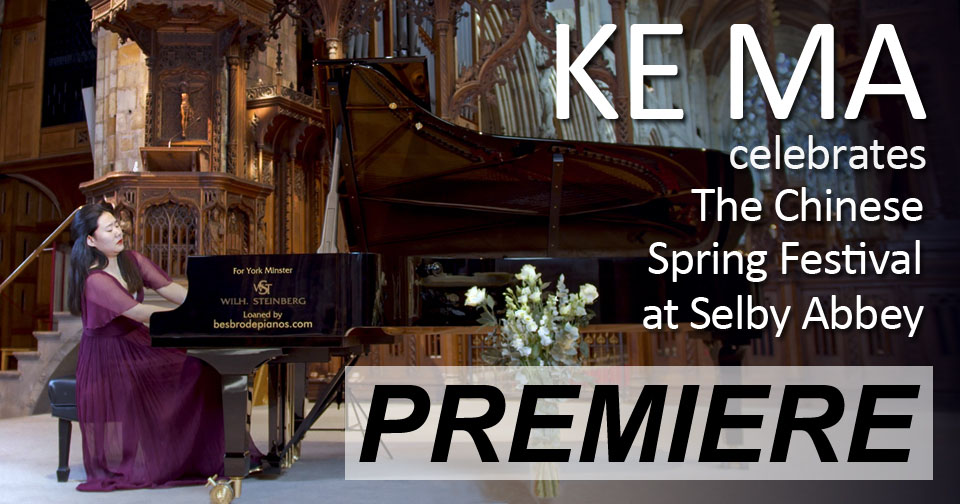 Besbrode Pianos is very happy to present the event Ke Ma celebrates The Chinese Spring Festival at Selby Abbey in a performance featuring a combination  popular  Chinese folk and pop tunes and the classical behemoth, Ravel's Gaspard de la Nuit suite.