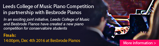 Leeds College of Music Piano Competition in partnership with Besbrode Pianos. In an exciting joint initiative, Leeds College of Music and Besbrode Pianos have created a new piano competition for conservatoire students. Semifinals starts at 2pm on Sunday, November 20th 2016 at Besbrode Pianos